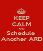 KEEP CALM AND Schedule  Another ARD - Personalised Poster A1 size