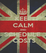 KEEP CALM AND SCHEDULE   COSTS - Personalised Poster A1 size