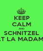 KEEP CALM AND SCHNITZEL AT LA MADAME - Personalised Poster A1 size
