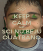 KEEP CALM AND SCI NU BEJU QUATRANO - Personalised Poster A1 size