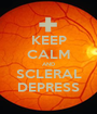KEEP CALM AND SCLERAL DEPRESS - Personalised Poster A1 size