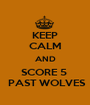 KEEP CALM AND SCORE 5   PAST WOLVES - Personalised Poster A1 size