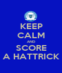 KEEP CALM AND SCORE A HATTRICK - Personalised Poster A1 size