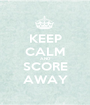 KEEP CALM AND SCORE AWAY - Personalised Poster A1 size
