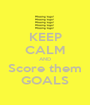 KEEP CALM AND Score them GOALS - Personalised Poster A1 size