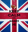 KEEP CALM AND scott Hi - Personalised Poster A1 size