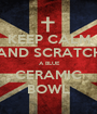 KEEP CALM AND SCRATCH  A BLUE CERAMIC BOWL - Personalised Poster A1 size