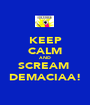 KEEP CALM AND SCREAM  DEMACIAA! - Personalised Poster A1 size