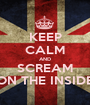 KEEP CALM AND SCREAM ON THE INSIDE - Personalised Poster A1 size