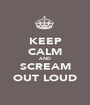 KEEP CALM AND SCREAM OUT LOUD - Personalised Poster A1 size
