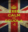 KEEP CALM AND SCUOLA -1 - Personalised Poster A1 size