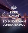KEEP CALM AND SD SUDIRMAN AMBARAWA - Personalised Poster A1 size