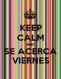 KEEP CALM AND SE ACERCA VIERNES - Personalised Poster A1 size