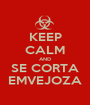 KEEP CALM AND SE CORTA EMVEJOZA - Personalised Poster A1 size