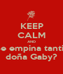 KEEP CALM AND ¿Se empina tantito doña Gaby? - Personalised Poster A1 size