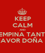KEEP CALM AND SE EMPINA TANTITO POR FAVOR DOÑA GABY - Personalised Poster A1 size