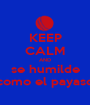 KEEP CALM AND se humilde como el payaso - Personalised Poster A1 size