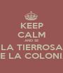KEEP CALM AND SE LA TIERROSA DE LA COLONIA - Personalised Poster A1 size