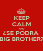 KEEP CALM AND ¿SE PODRA  BIG BROTHER? - Personalised Poster A1 size