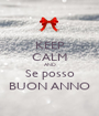 KEEP CALM AND Se posso BUON ANNO - Personalised Poster A1 size