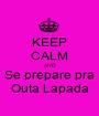 KEEP CALM AND Se prepare pra Outa Lapada - Personalised Poster A1 size