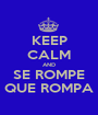 KEEP CALM AND SE ROMPE QUE ROMPA - Personalised Poster A1 size