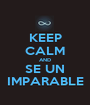 KEEP CALM AND SE UN IMPARABLE - Personalised Poster A1 size