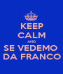 KEEP CALM AND SE VEDEMO  DA FRANCO - Personalised Poster A1 size