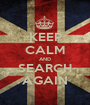 KEEP CALM AND SEARCH AGAIN - Personalised Poster A1 size