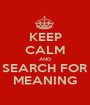 KEEP CALM AND SEARCH FOR MEANING - Personalised Poster A1 size