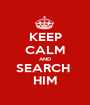 KEEP CALM AND SEARCH  HIM - Personalised Poster A1 size