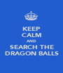 KEEP CALM AND SEARCH THE DRAGON BALLS - Personalised Poster A1 size