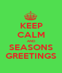 KEEP CALM AND SEASONS GREETINGS - Personalised Poster A1 size
