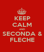 KEEP CALM AND SECONDA & FLECHE - Personalised Poster A1 size
