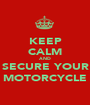 KEEP CALM AND SECURE YOUR MOTORCYCLE - Personalised Poster A1 size