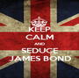 KEEP CALM AND SEDUCE JAMES BOND - Personalised Poster A1 size