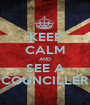 KEEP CALM AND SEE A COUNCILLER - Personalised Poster A1 size