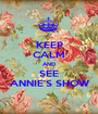 KEEP CALM AND SEE ANNIE'S SHOW - Personalised Poster A1 size
