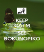 KEEP CALM AND SEE BOKUNOPIKO - Personalised Poster A1 size