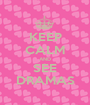 KEEP CALM AND SEE DRAMAS - Personalised Poster A1 size