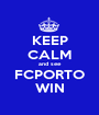 KEEP CALM and see FCPORTO WIN - Personalised Poster A1 size