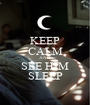KEEP CALM AND SEE HIM SLEEP - Personalised Poster A1 size