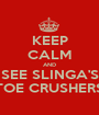 KEEP CALM AND SEE SLINGA'S TOE CRUSHERS - Personalised Poster A1 size