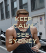 KEEP CALM AND SEE SYDNEY - Personalised Poster A1 size