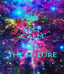 KEEP CALM AND SEE THE FUTURE - Personalised Poster A1 size