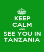 KEEP CALM AND SEE YOU IN TANZANIA - Personalised Poster A1 size
