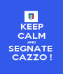 KEEP CALM AND SEGNATE  CAZZO ! - Personalised Poster A1 size