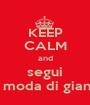 KEEP CALM and segui la moda di gianni - Personalised Poster A1 size