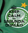 KEEP CALM AND SEGUNDA DIVISÃO - Personalised Poster A1 size