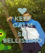 KEEP CALM AND SEI BELLISSIMO - Personalised Poster A1 size